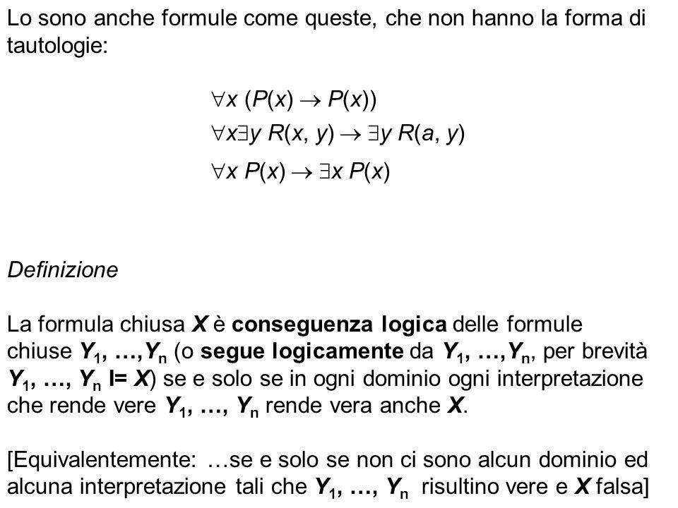 Lo sono anche formule come queste, che non hanno la forma di tautologie: