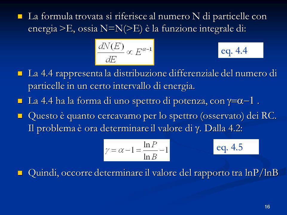 La formula trovata si riferisce al numero N di particelle con energia >E, ossia N=N(>E) è la funzione integrale di: