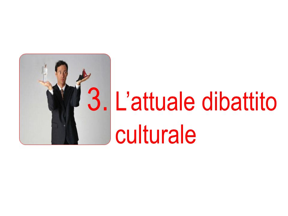 3. L'attuale dibattito culturale