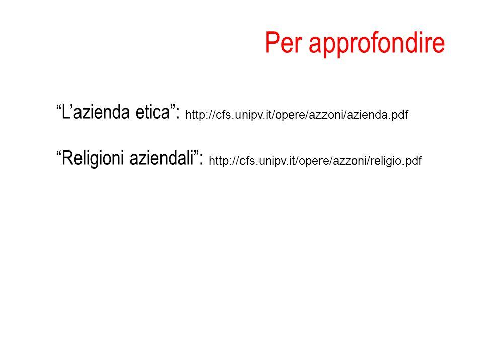 Per approfondire L'azienda etica : http://cfs.unipv.it/opere/azzoni/azienda.pdf.