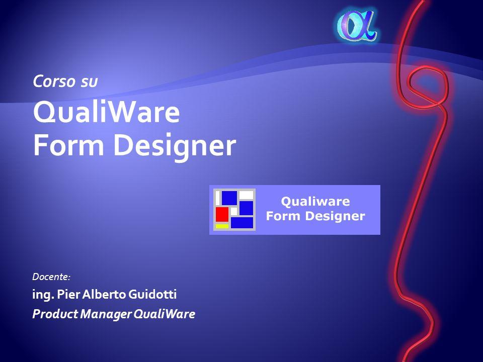 QualiWare Form Designer Corso su ing. Pier Alberto Guidotti