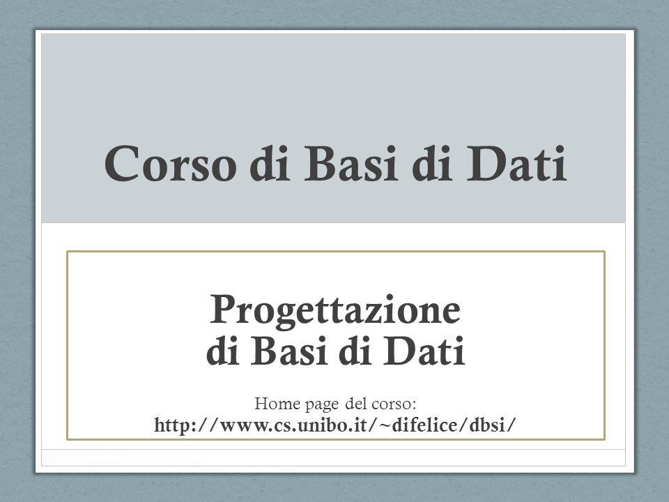 Corso di Basi di Dati Progettazione di Basi di Dati