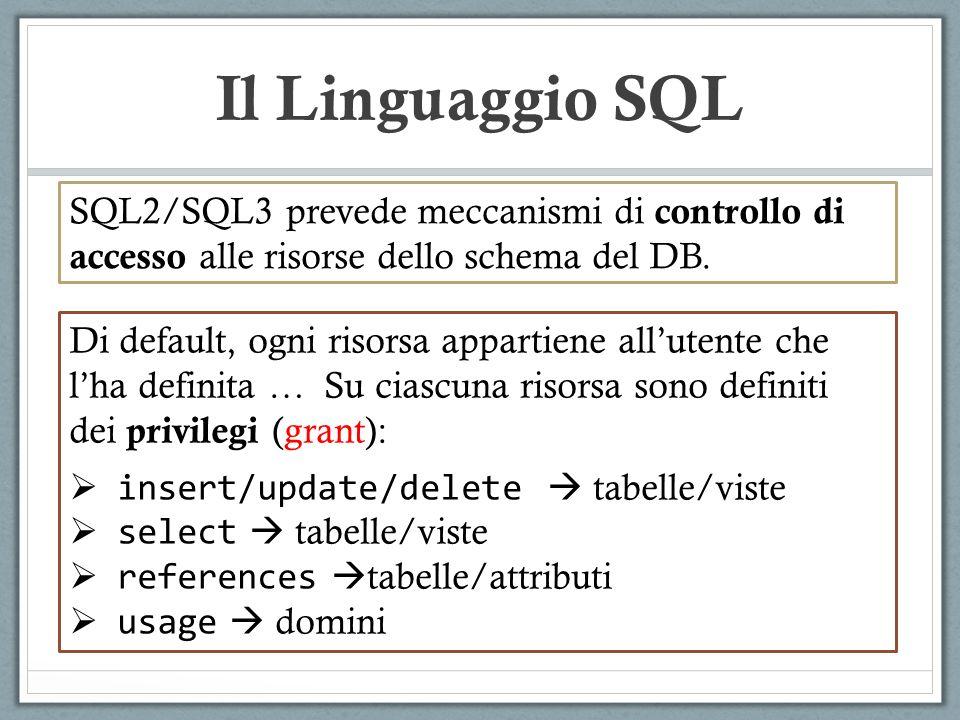 Il Linguaggio SQL SQL2/SQL3 prevede meccanismi di controllo di