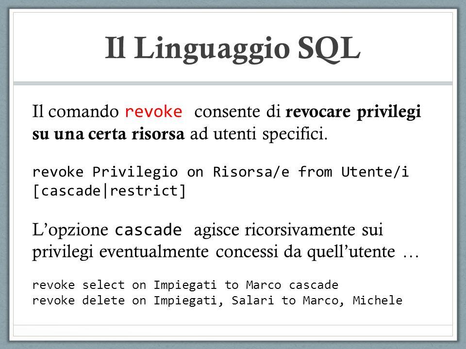 Il Linguaggio SQL Il comando revoke consente di revocare privilegi su una certa risorsa ad utenti specifici.