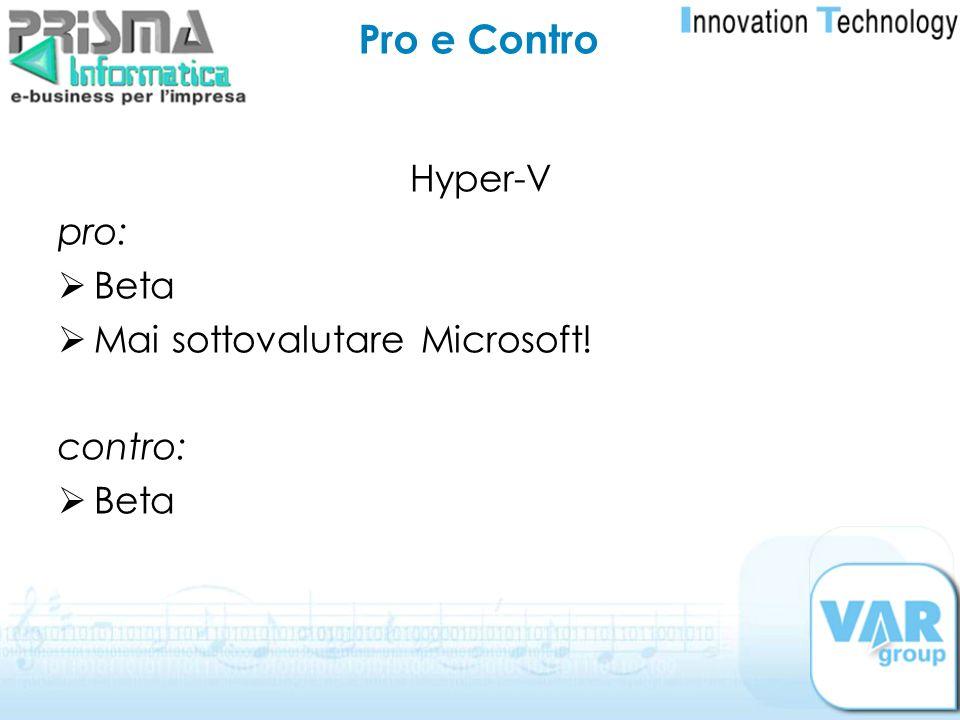 Pro e Contro Hyper-V pro: Beta Mai sottovalutare Microsoft! contro: