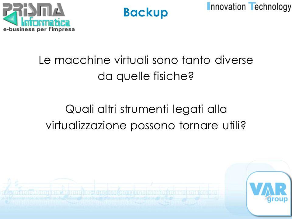 Backup Le macchine virtuali sono tanto diverse da quelle fisiche
