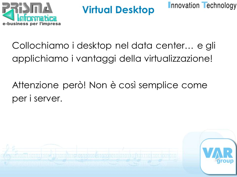 Virtual Desktop Collochiamo i desktop nel data center… e gli