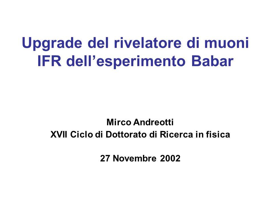 Upgrade del rivelatore di muoni IFR dell'esperimento Babar