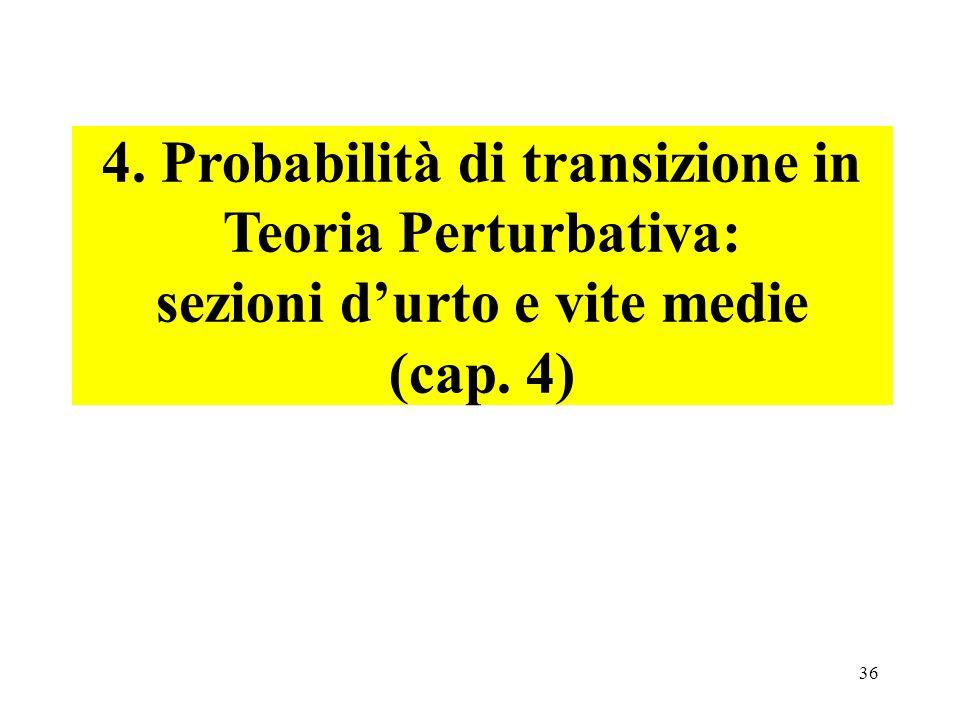 4. Probabilità di transizione in Teoria Perturbativa: sezioni d'urto e vite medie
