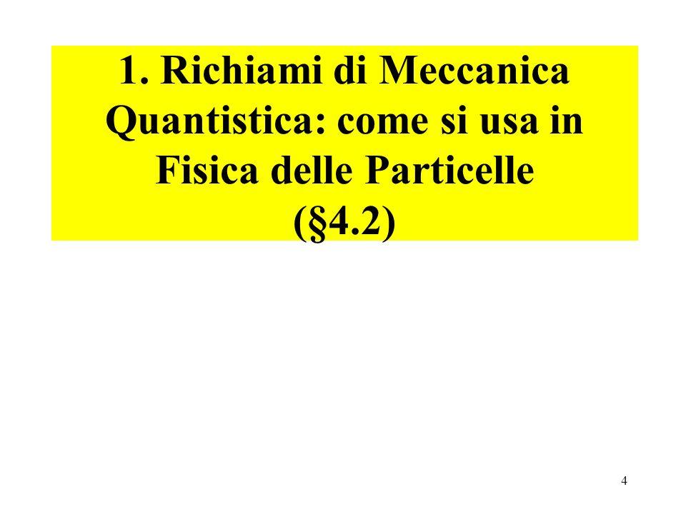 1. Richiami di Meccanica Quantistica: come si usa in Fisica delle Particelle (§4.2)