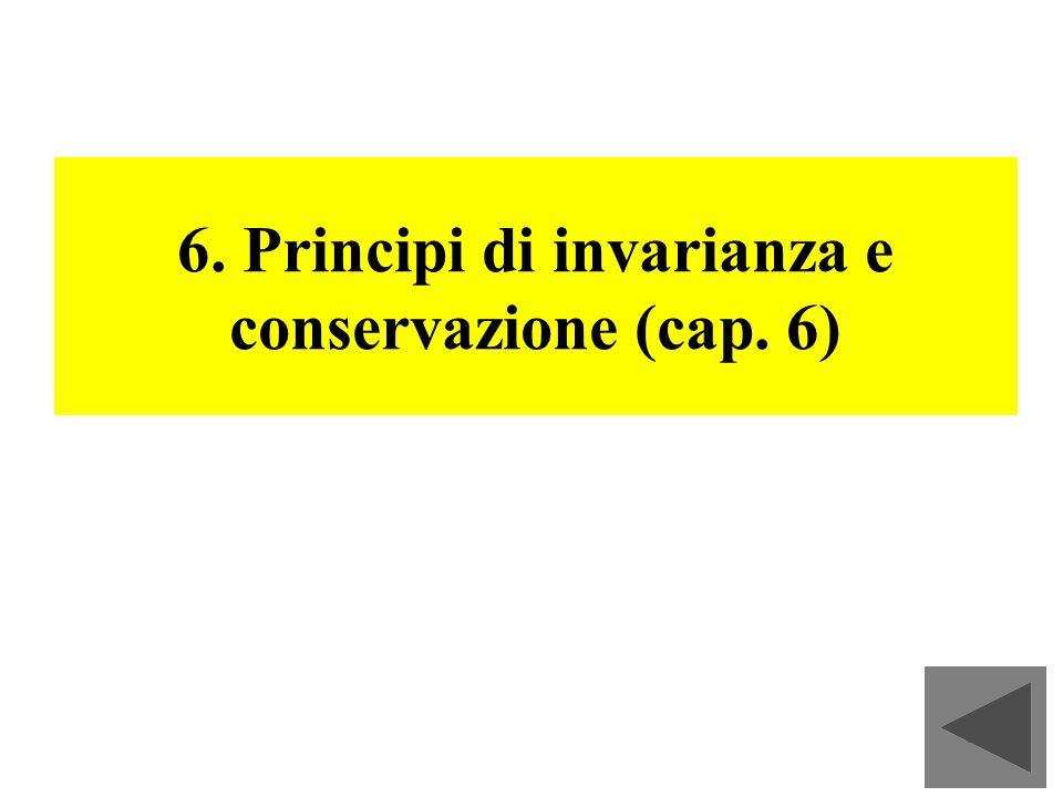 6. Principi di invarianza e conservazione (cap. 6)