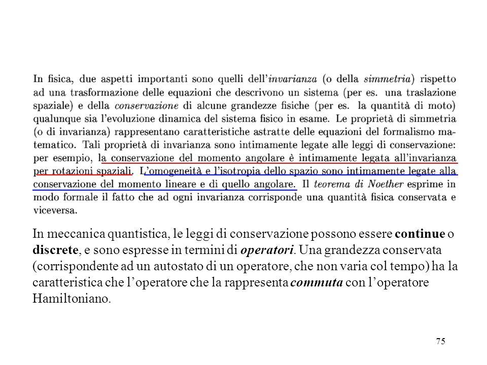 In meccanica quantistica, le leggi di conservazione possono essere continue o discrete, e sono espresse in termini di operatori.