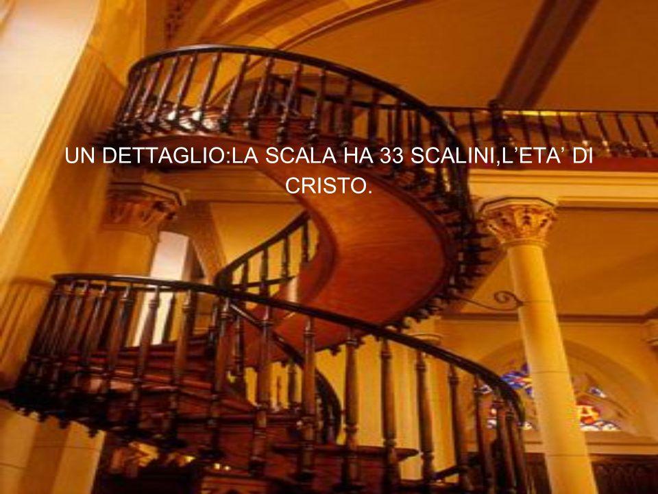 UN DETTAGLIO:LA SCALA HA 33 SCALINI,L'ETA' DI CRISTO.