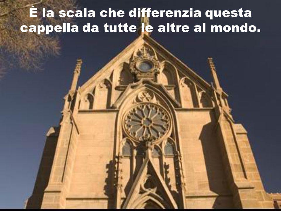 È la scala che differenzia questa cappella da tutte le altre al mondo.