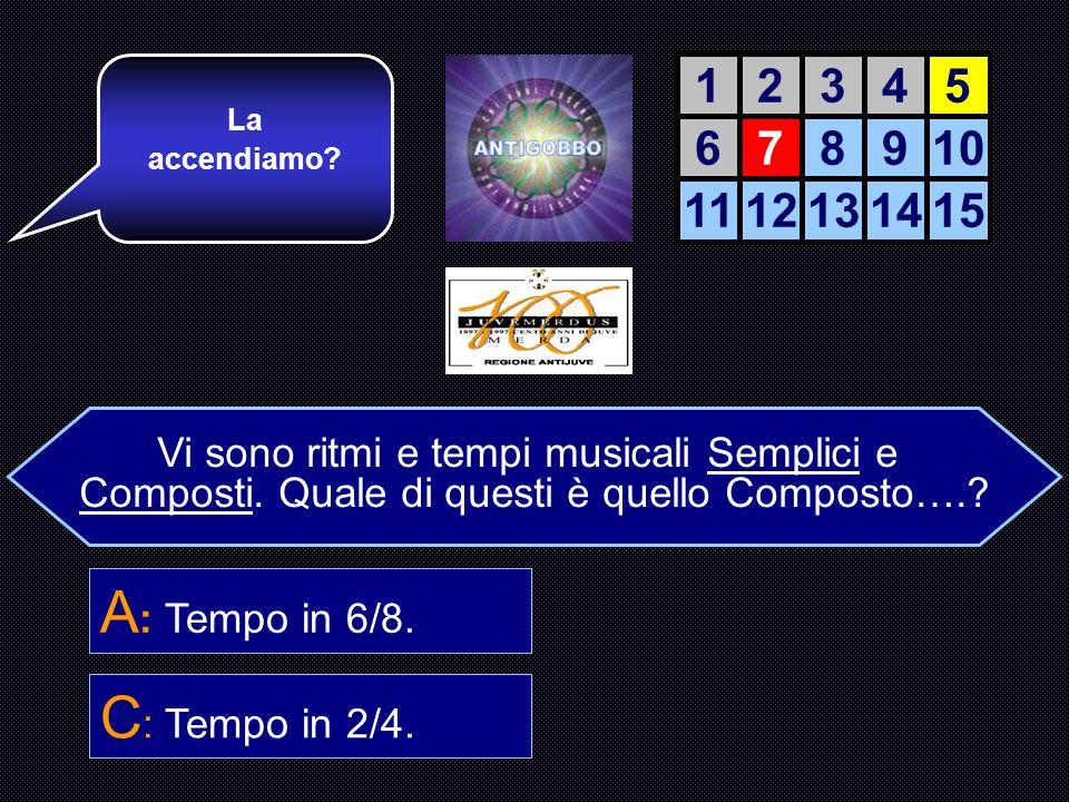 A: Tempo in 6/8. C: Tempo in 2/4. 1 2 3 4 5 6 7 8 9 10 11 12 13 14 15