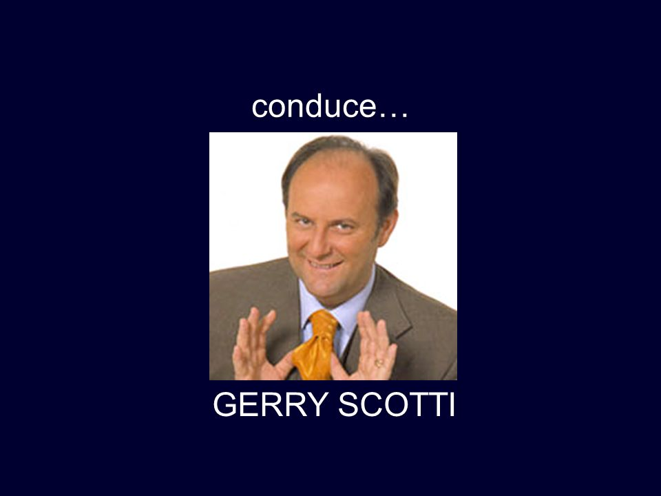 conduce… GERRY SCOTTI