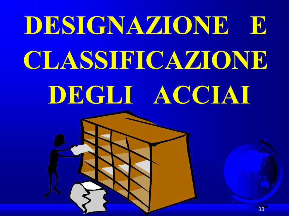 DESIGNAZIONE E CLASSIFICAZIONE DEGLI ACCIAI