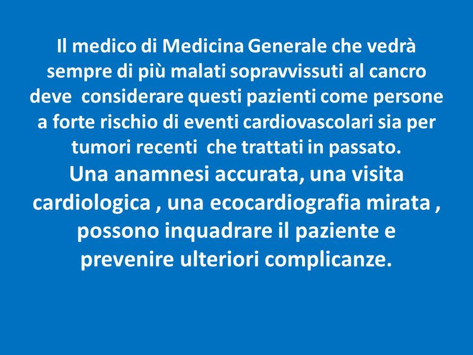 Il medico di Medicina Generale che vedrà sempre di più malati sopravvissuti al cancro deve considerare questi pazienti come persone a forte rischio di eventi cardiovascolari sia per tumori recenti che trattati in passato.