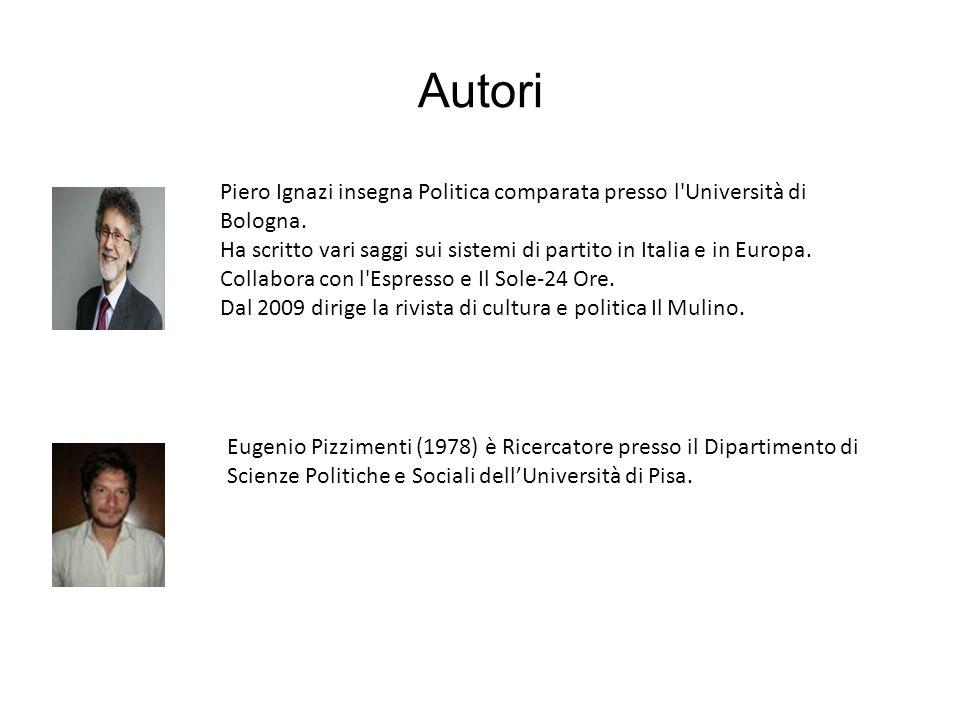 Autori Piero Ignazi insegna Politica comparata presso l Università di Bologna.