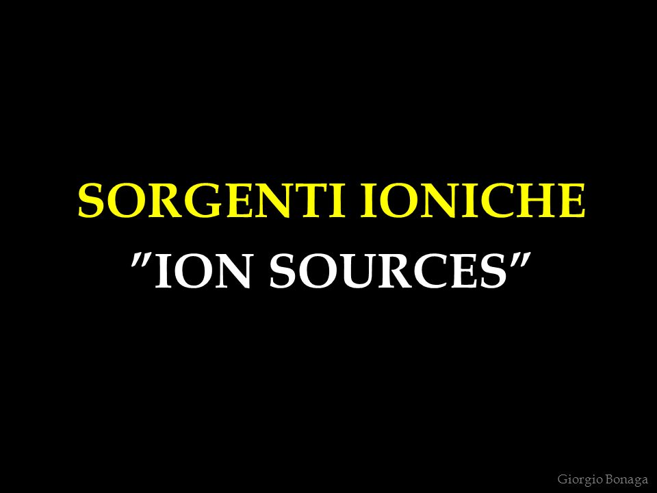 SORGENTI IONICHE ION SOURCES