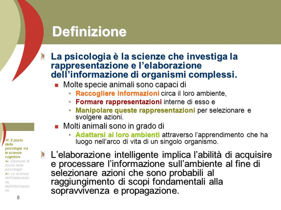 Definizione La psicologia è la scienze che investiga la rappresentazione e l'elaborazione dell'informazione di organismi complessi.