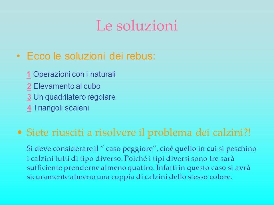 Le soluzioni 1 Operazioni con i naturali Ecco le soluzioni dei rebus: