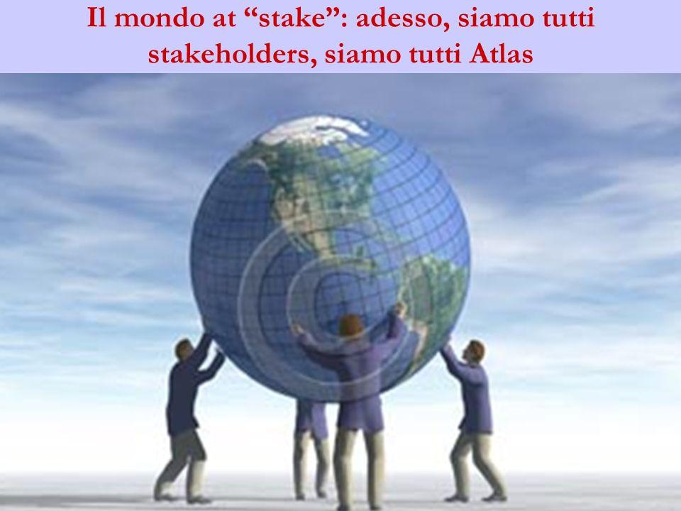 Il mondo at stake : adesso, siamo tutti stakeholders, siamo tutti Atlas