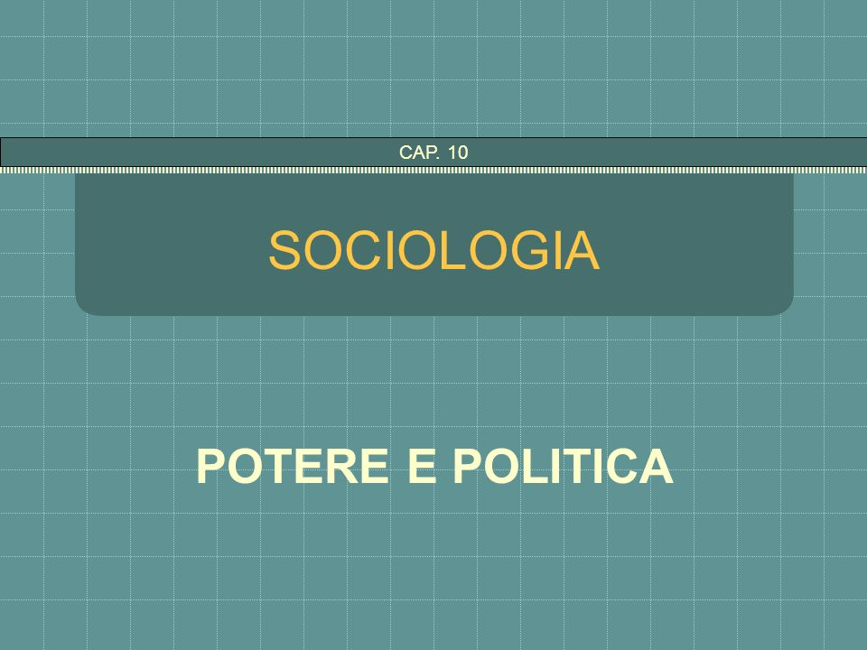 CAP. 10 SOCIOLOGIA POTERE E POLITICA