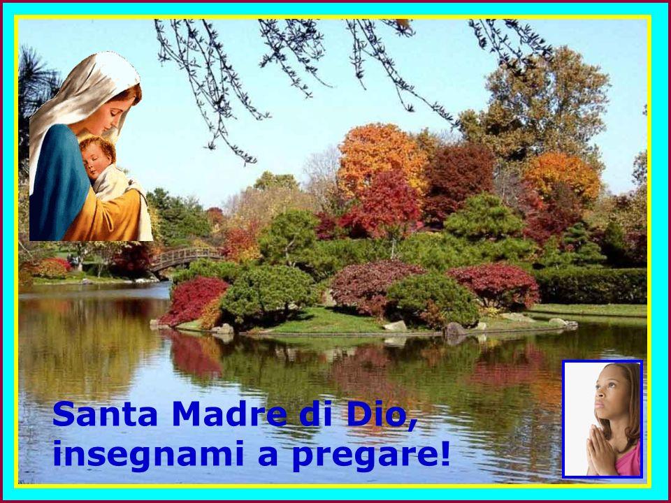 . . Santa Madre di Dio, insegnami a pregare!