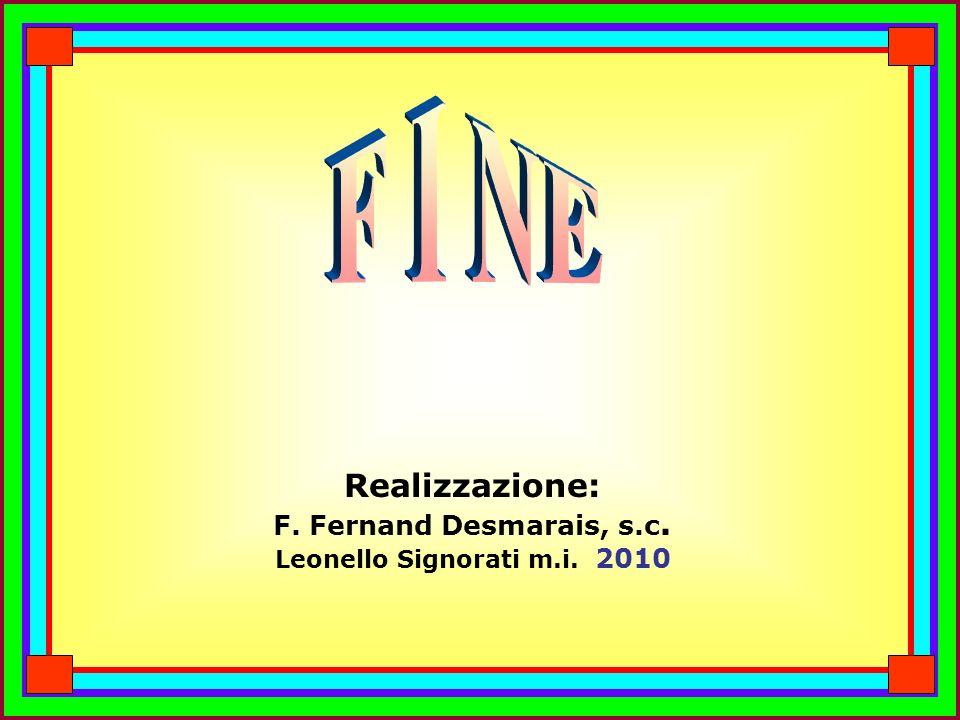 Realizzazione: F. Fernand Desmarais, s.c. Leonello Signorati m.i. 2010