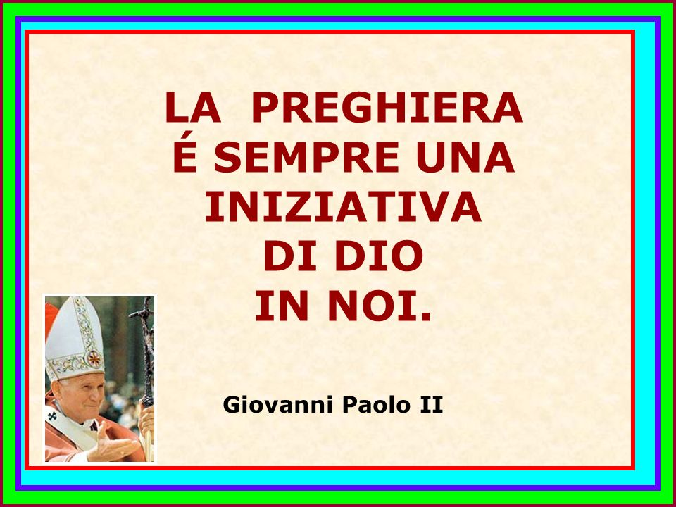 LA PREGHIERA É SEMPRE UNA INIZIATIVA DI DIO IN NOI.