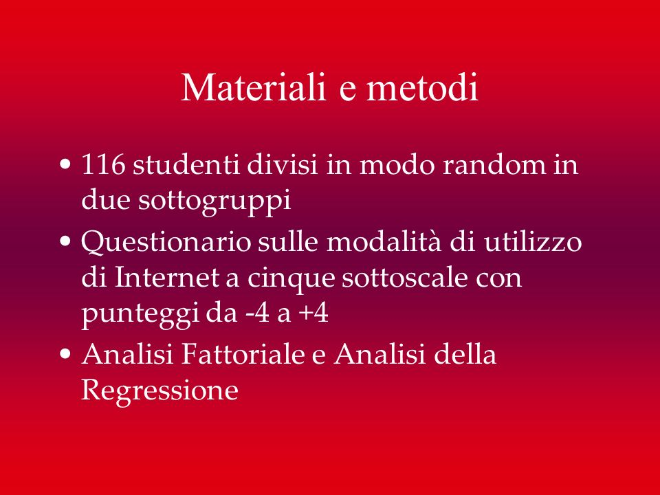 Materiali e metodi116 studenti divisi in modo random in due sottogruppi.