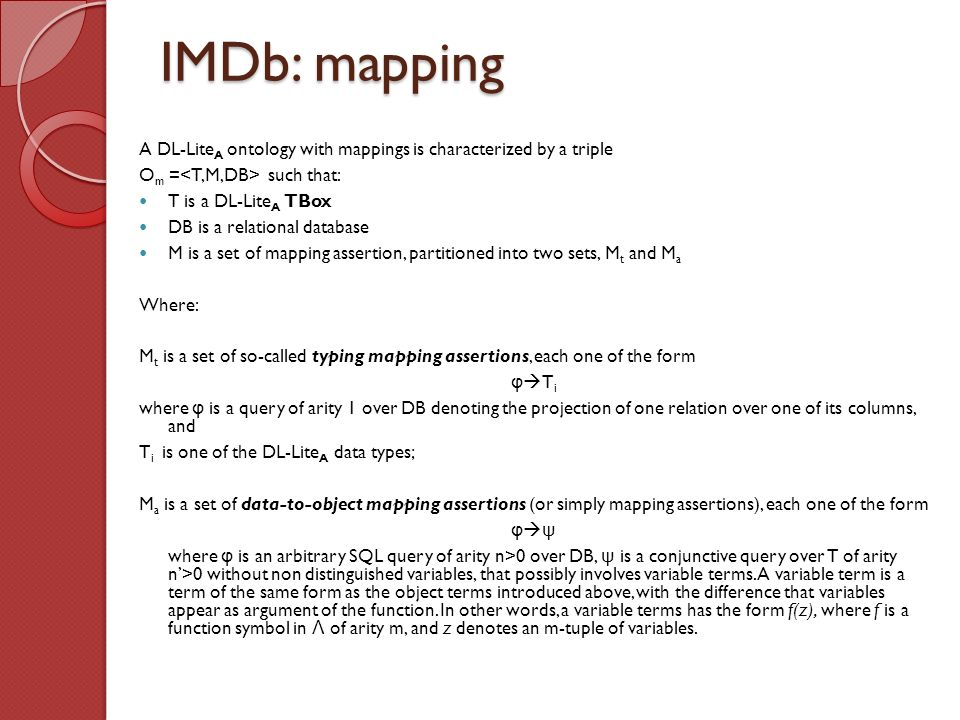 IMDb: mapping A DL-LiteA ontology with mappings is characterized by a triple. Om =<T,M,DB> such that: