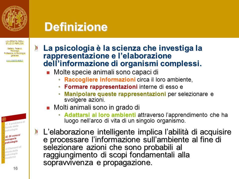 Definizione La psicologia è la scienza che investiga la rappresentazione e l'elaborazione dell'informazione di organismi complessi.