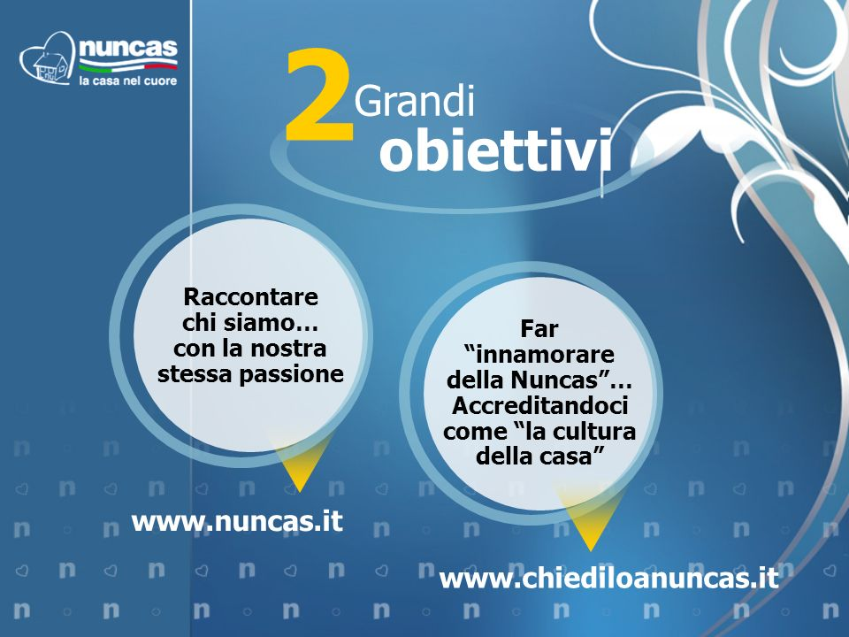 2 Grandi obiettivi www.nuncas.it www.chiediloanuncas.it