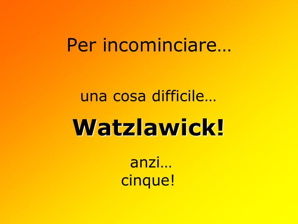 una cosa difficile… Watzlawick! anzi… cinque!