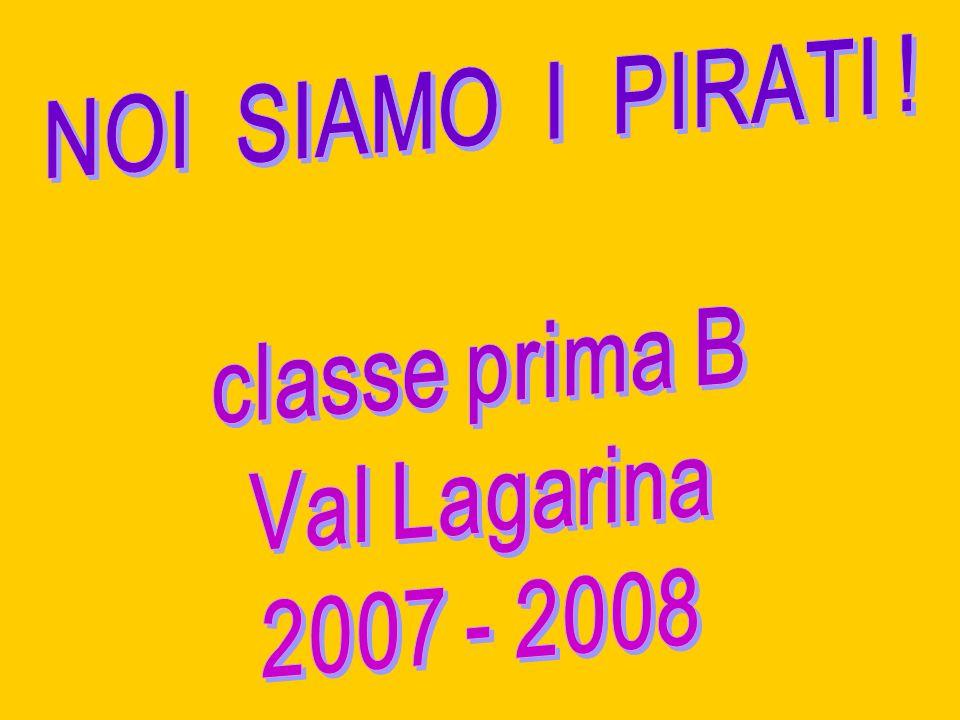 NOI SIAMO I PIRATI ! classe prima B Val Lagarina 2007 - 2008