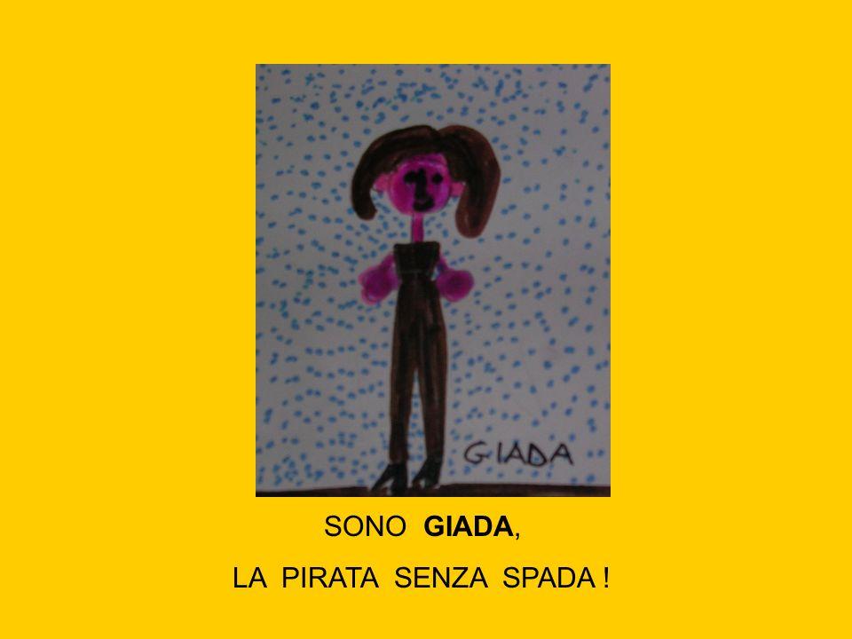 SONO GIADA, LA PIRATA SENZA SPADA !