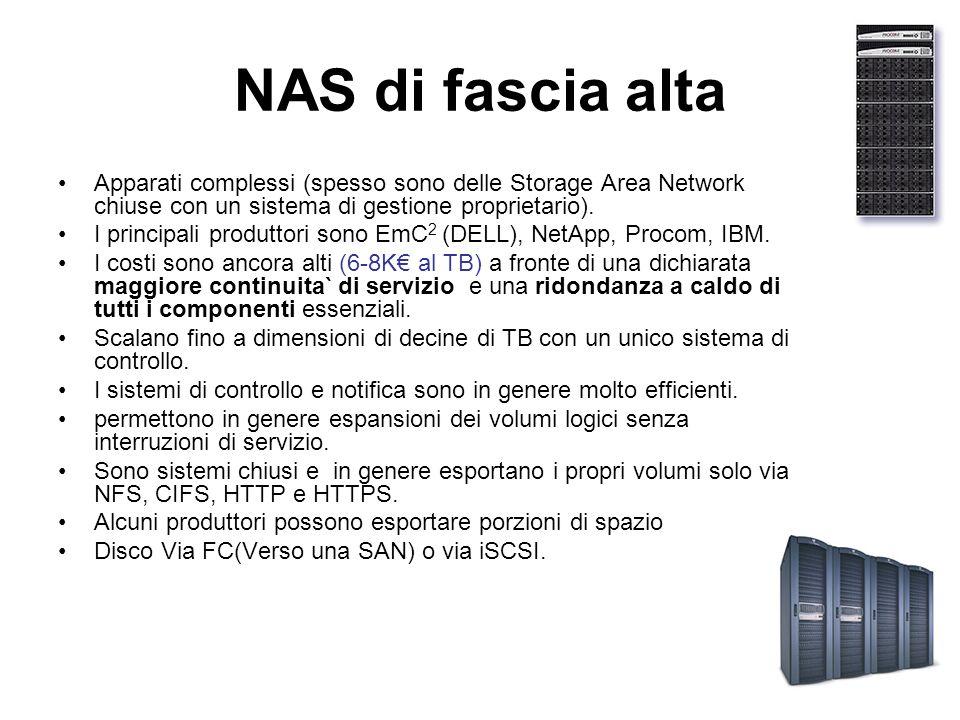 NAS di fascia alta Apparati complessi (spesso sono delle Storage Area Network chiuse con un sistema di gestione proprietario).