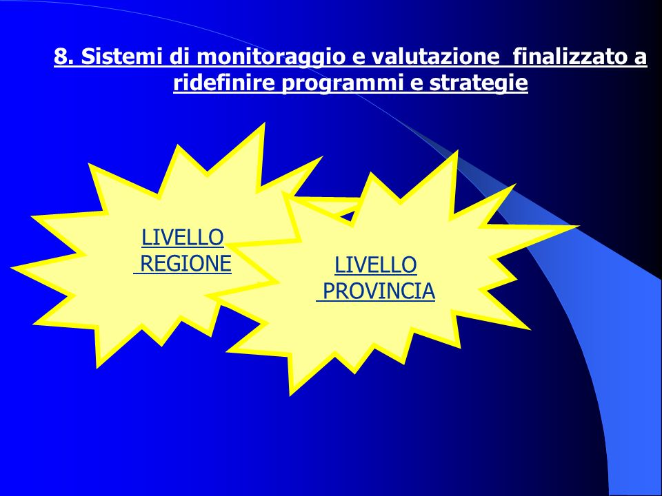 8. Sistemi di monitoraggio e valutazione finalizzato a ridefinire programmi e strategie