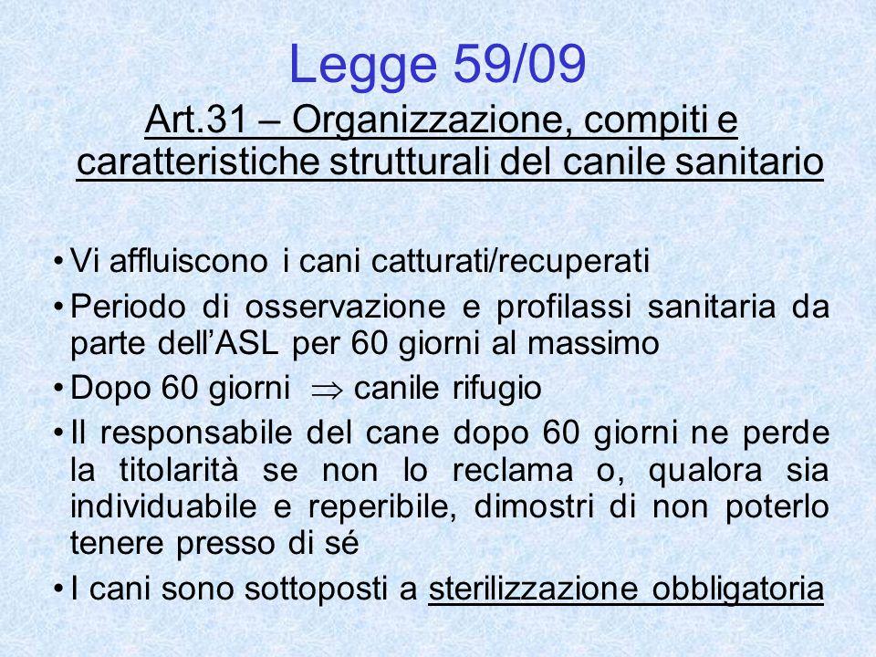 Legge 59/09 Art.31 – Organizzazione, compiti e caratteristiche strutturali del canile sanitario. Vi affluiscono i cani catturati/recuperati.