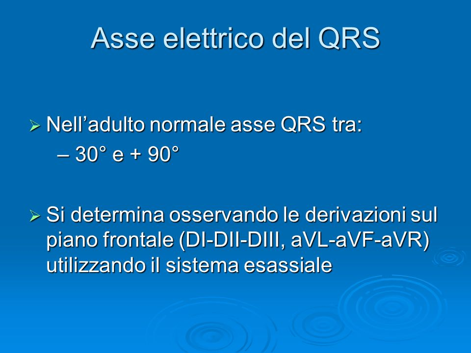 Asse elettrico del QRS Nell'adulto normale asse QRS tra: – 30° e + 90°
