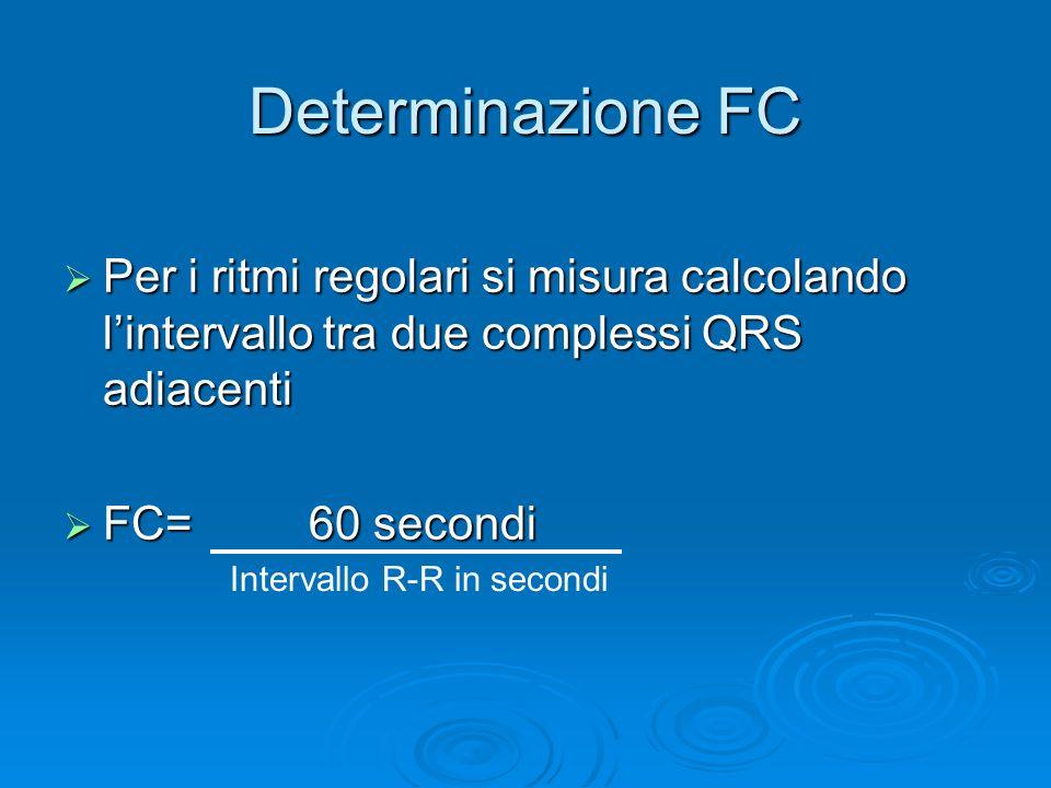 Determinazione FC Per i ritmi regolari si misura calcolando l'intervallo tra due complessi QRS adiacenti.