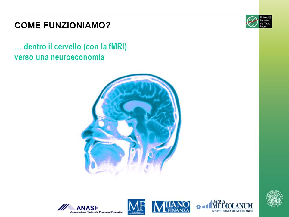 COME FUNZIONIAMO … dentro il cervello (con la fMRI) verso una neuroeconomia