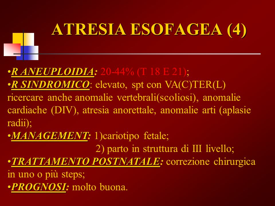 ATRESIA ESOFAGEA (4) R ANEUPLOIDIA: 20-44% (T 18 E 21);
