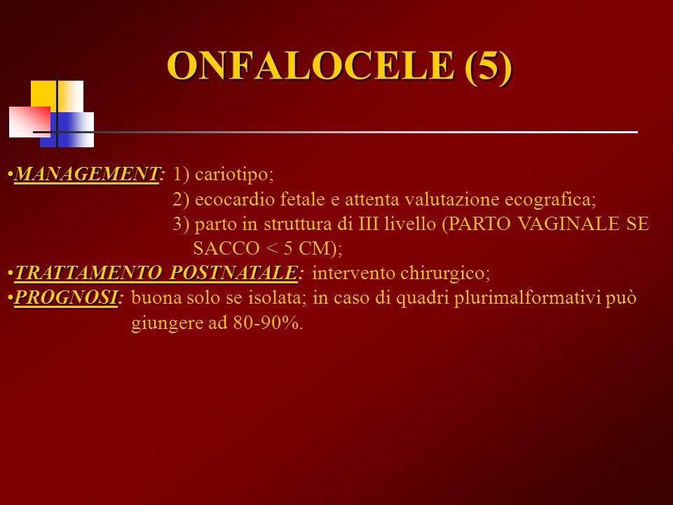 ONFALOCELE (5) MANAGEMENT: 1) cariotipo;
