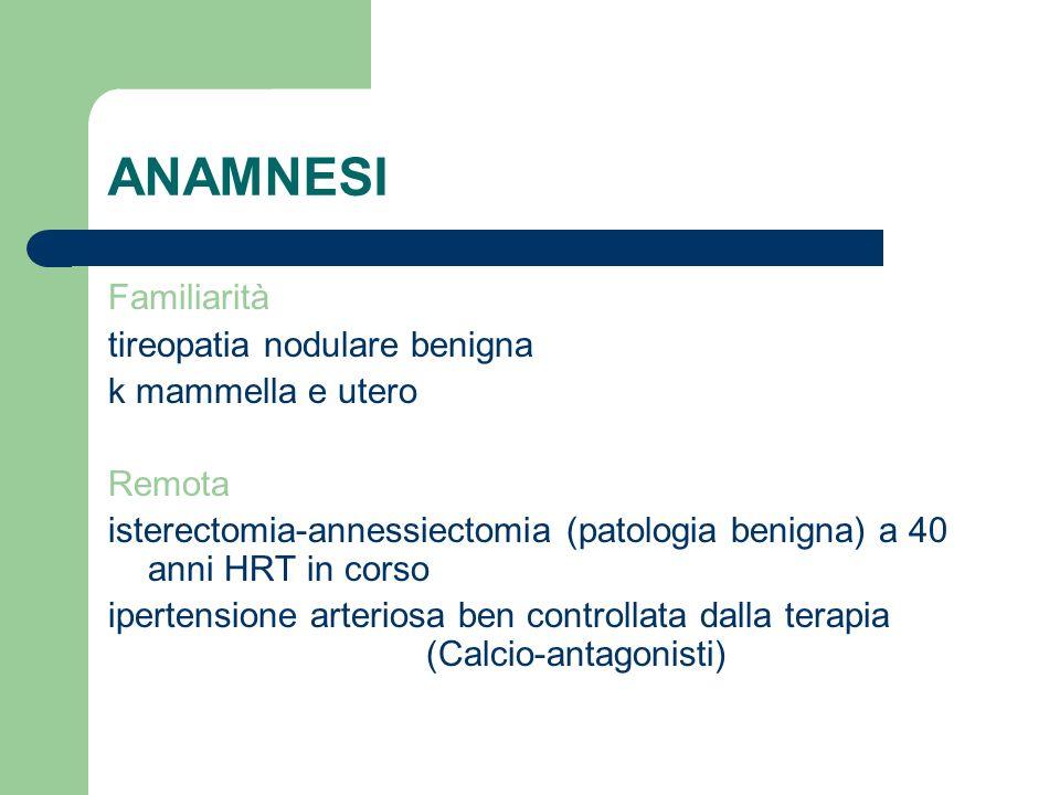 ANAMNESI Familiarità tireopatia nodulare benigna k mammella e utero
