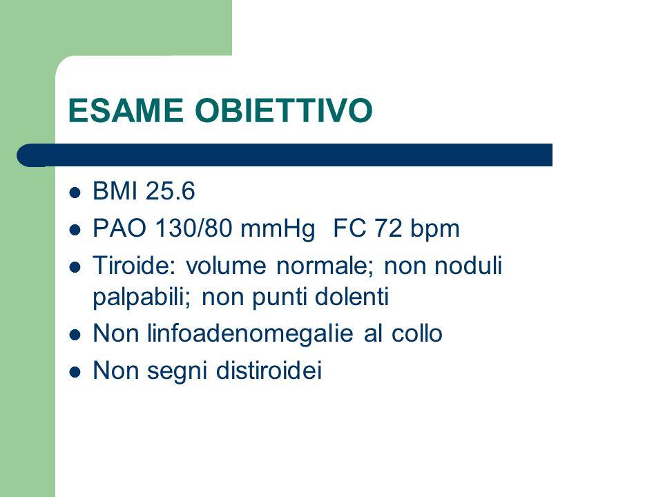 ESAME OBIETTIVO BMI 25.6 PAO 130/80 mmHg FC 72 bpm