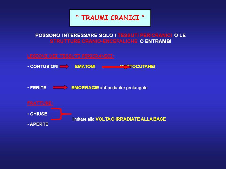 TRAUMI CRANICI POSSONO INTERESSARE SOLO I TESSUTI PERICRANICI O LE STRUTTURE CRANIO-ENCEFALICHE O ENTRAMBI.