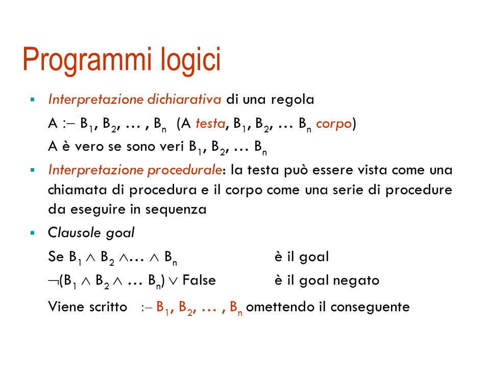 Programmi logici Interpretazione dichiarativa di una regola. A  B1, B2, … , Bn (A testa, B1, B2, … Bn corpo)